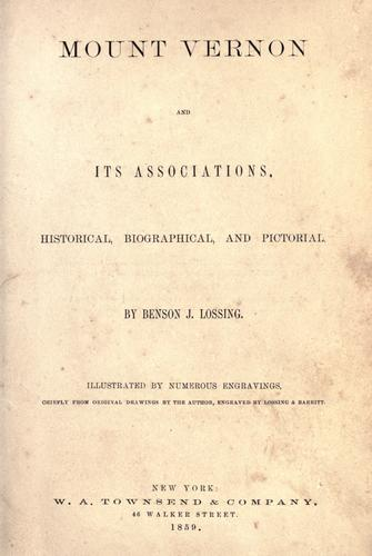 Mount Vernon and its associations by Benson John Lossing