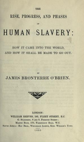 The rise, progress, and phases of human slavery by James Bronterre O'Brien