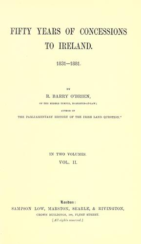 Fifty years of concessions to Ireland, 1831-1881 by R. Barry O'Brien