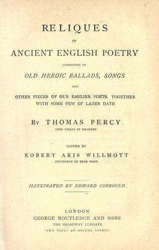 Reliques of ancient English poetry consisting of old heroic ballads, songs and other pieces of our earlier poets, together with some few of later date by Thomas Percy