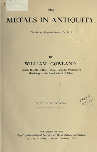 Metals in antiquity by William Gowland