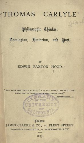 Thomas Carlyle, philosophic thinker, theologian, historian, and poet by Hood, Edwin Paxton