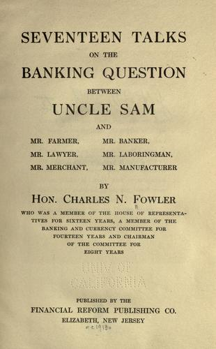 Seventeen talks on the banking question by Charles N. Fowler