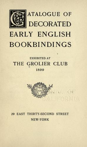 Catalogue of decorated early English bookbindings exhibited at the Grolier club 1899 by Grolier Club