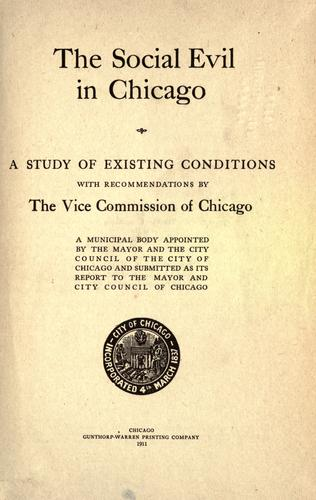 The social evil in Chicago by Chicago. Vice Commission