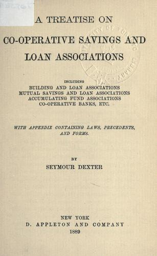 Treatise on co-operative savings and loan associations by Seymour Dexter