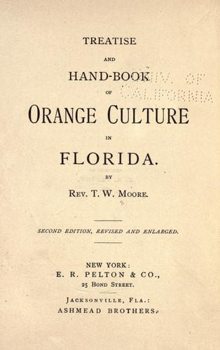 Treatise and hand-book of orange culture in Florida by T. W. Moore