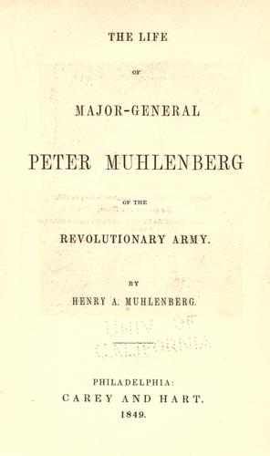 The life of Major-General Peter Muhlenberg by Henry A. Muhlenberg