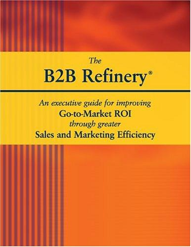 The B2B Refinery by J. David Green; Michael C. Saylor