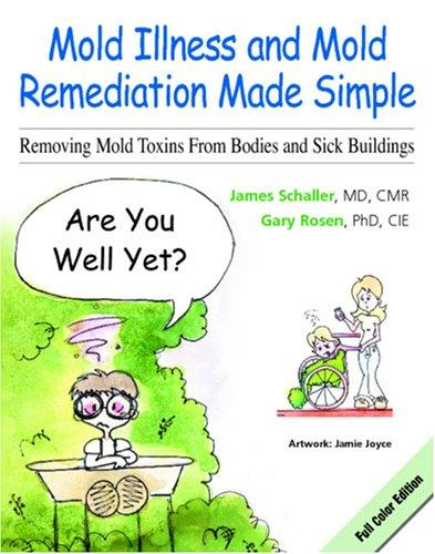 Mold Illness and Mold Remediation Made Simple by Gary Rosen, Ph.D., C.I.E., James Schaller, M.D.
