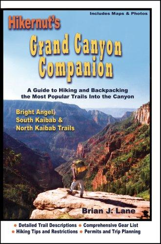 Hikernut's Grand Canyon Companion - A Guide  to Hiking and Backpacking the Most Popular Trails Into the Canyon by Brian J. Lane