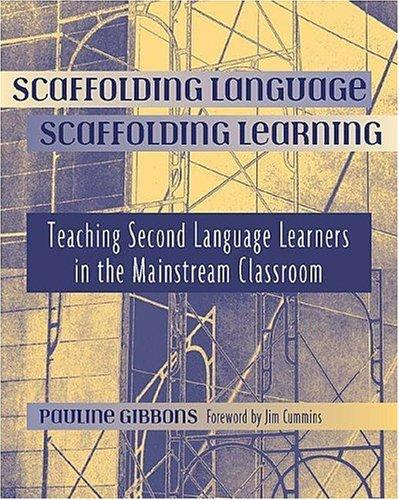 Scaffolding language, scaffolding learning by Pauline Gibbons