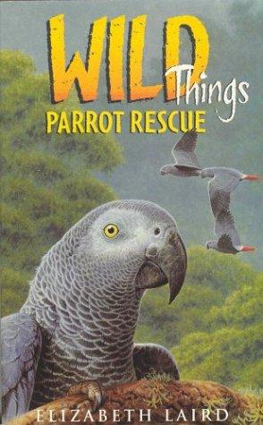 Parrot Rescue (Wild Things) by Elizabeth Laird