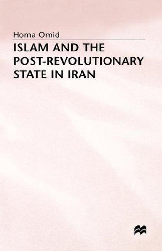 Islam and the post-revolutionary state in Iran by Homa Omid
