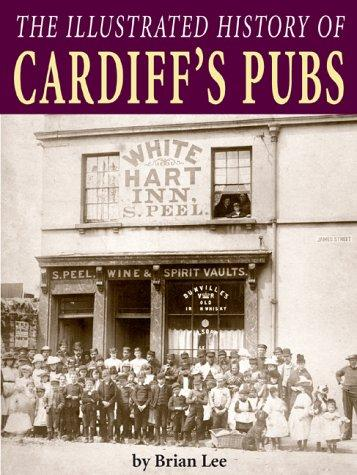 The Illustrated History of Cardiff's Pubs by Brian Lee