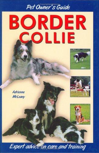 Pet Owner's Guide to the Border Collie (Pet Owners Guide) by Adrienne McLeavy