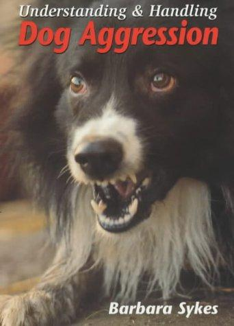 Understanding and Handling Dog Aggression by Barbara Sykes
