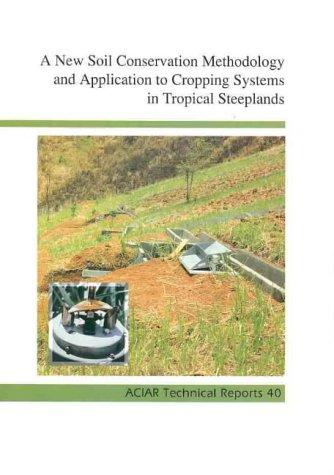 A New Soil Conservation Methodology and Application to Cropping Systems in Tropical Steeplands (ACIAR Technical Reports) by Australian Centre for International Agricultural Research