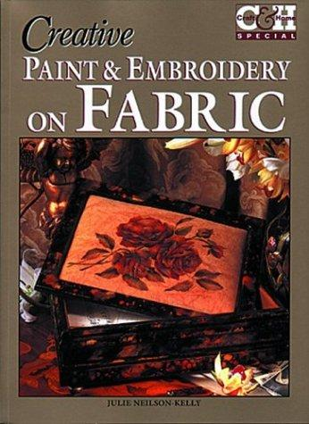 Creative Paint & Embroidery on Fabric (Craft & Home Special) by Julie Nelson-Kelly