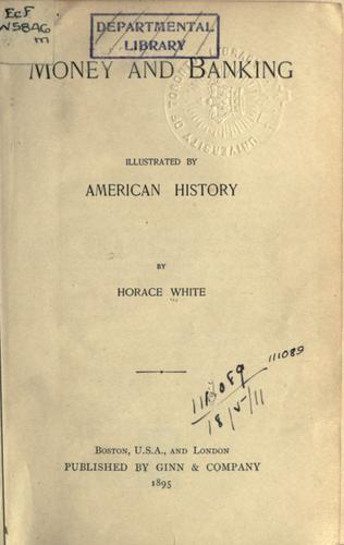 Money and banking illustrated by American history. by White, Horace