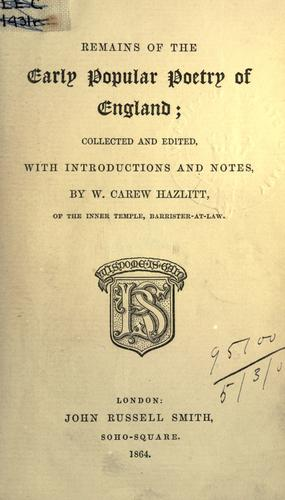 Remains of the early popular poetry of England by William Carew Hazlitt