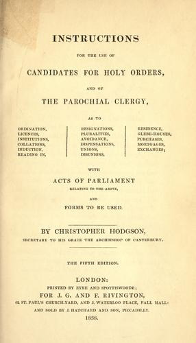 Instructions for the use of candidates for holy orders, and of the parochial clergy ... with acts of Parliament ... and forms to be used by Christopher Hodgson