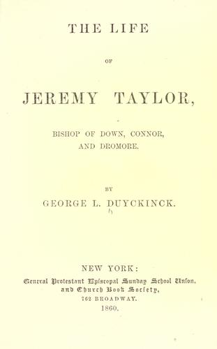 The life of Jeremy Taylor, bishop of Down, Connor, and Dromore by George L. Duyckinck