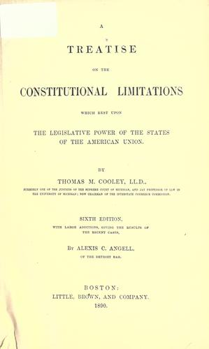 Treatise on the constitutional limitations which rest upon the legislative power of the states of the American Union