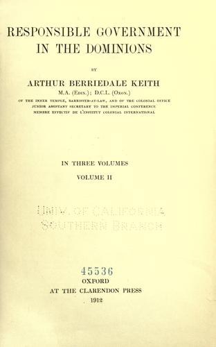 Responsible government in the dominions by Arthur Berriedale Keith