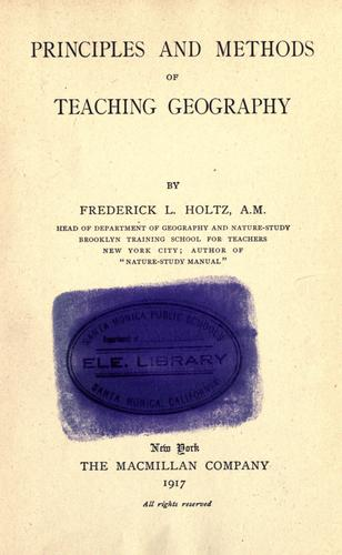 Principles and methods of teaching geography by Frederick Leopold Holtz