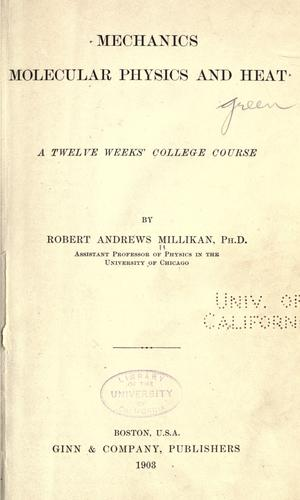 Mechanics, molecular physics and heat by Robert Andrews Millikan