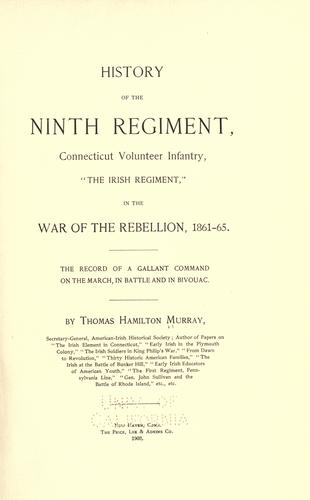 "History of the Ninth regiment, Connecticut volunteer infantry, ""The Irish regiment,"" in the war of the rebellion, 1861-65. by Thomas Hamilton Murray"
