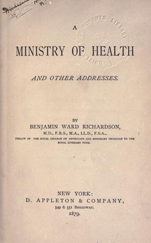 A ministry of health, and other addresses by Richardson, Benjamin Ward Sir