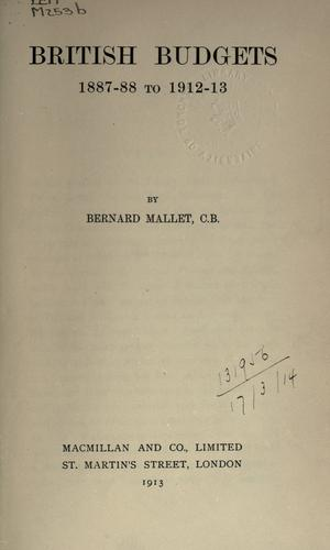 British Budgets, 1887-88 to 1912-13 by Mallet, Bernard Sir