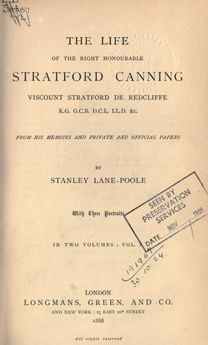 The life of Stratford Canning, Viscount Stratford de Redcliffe, from his memoirs and private and official papers by Stanley Lane-Poole