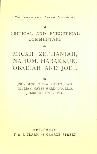 A critical and exegetical commentary on Micah, Zephaniah, Nahum, Habakkuk, Obadiah and Joel by J. M. Powis Smith