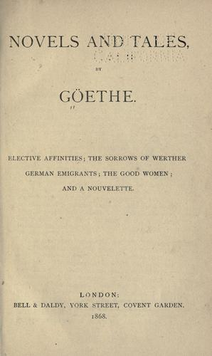 Novels and tales by Goethe by Johann Wolfgang von Goethe
