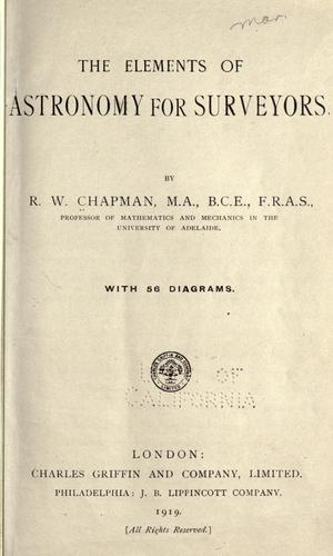 The elements of astronomy for surveyors by Robert William Chapman