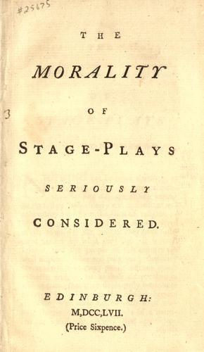 The morality of stage-plays seriously considered. by Adam Ferguson