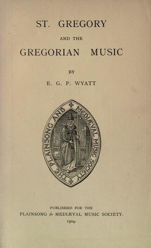 St. Gregory and the Gregorian music by E. G. P. Wyatt, Plainsong and Mediaeval Music Society (Great Britain)