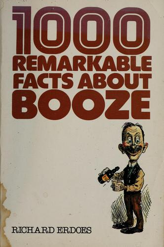 1,000 remarkable facts about booze by Erdoes, Richard