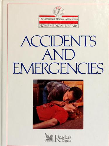 Accidents and emergencies by medical editor, Charles B. Clayman.