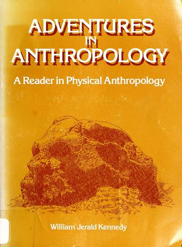 Adventures in anthropology by [edited by] William Jerald Kennedy.