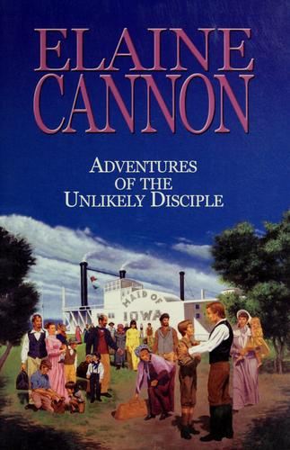 Adventures of the unlikely disciple by Elaine Cannon