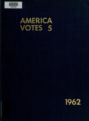 America votes, 5 by compiled and edited by Richard M. Scammon.