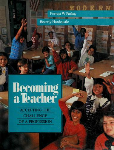 Becoming a teacher by Forrest W. Parkay