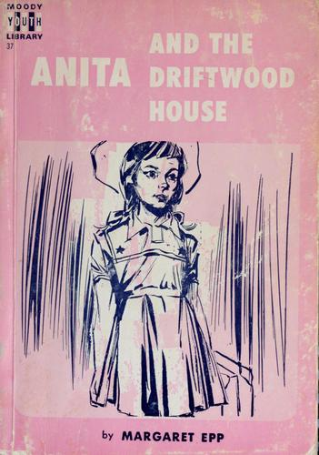 Anita and the driftwood house by Margaret A. Epp
