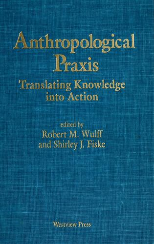 Anthropological Praxis by Robert M. Wulff
