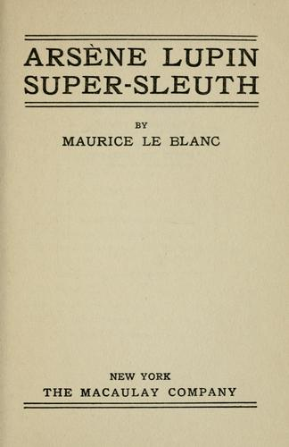 Arsène Lupin, super-sleuth by Maurice Leblanc