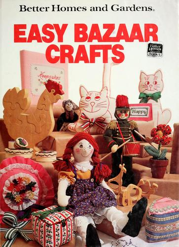 Better homes and gardens easy bazaar crafts by Joan Cravens, Ann Levine, Sharyl Heiken